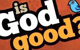 ¿Dios es bueno?