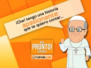 "Papa Francisco, animación digital, Catholic-link, , ""¿La vida del Papa Francisco en animación digital?"" Espéralo en Catholic-link"