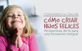 """Conferencia Online: """"Cómo criar hijos felices. Perspectivas de fe para una formación integral"""" (Grabación disponible)"""