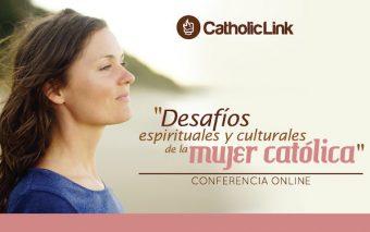 Conferencia Online «Desafíos espirituales y culturales de la mujer católica» (Grabación disponible)