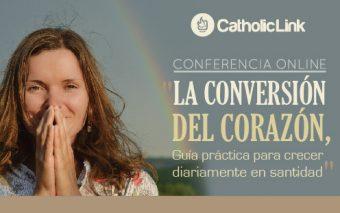 Conferencia: «La conversión del corazón, guía práctica para crecer diariamente en santidad» (Grabación disponible)