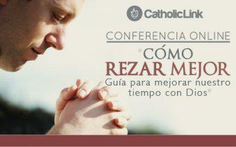 """Conferencia Online: """"Cómo rezar mejor. Guía para mejorar nuestro tiempo con Dios"""""""
