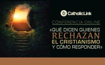 Conferencia Online: «Qué dicen quienes rechazan el cristianismo y cómo responder»