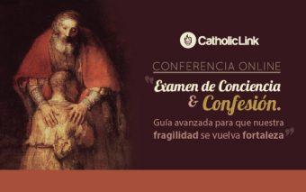 Conferencia Online: Examen de Conciencia y Confesión. Guía avanzada para que nuestra fragilidad se vuelva fortaleza. (Grabación disponible)