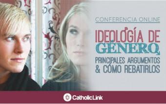 """Conferencia Online Certificada: """"Ideología de género. Principales argumentos y cómo responder"""""""