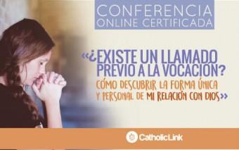 """Conferencia Online: """"¿Existe un llamado previo a la vocación? Cómo descubrir la forma única y personal de mi relación con Dios"""""""