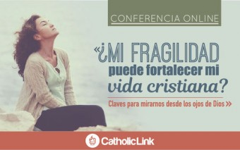 Conferencia Online: «¿Mi fragilidad puede fortalecer mi vida cristiana? »