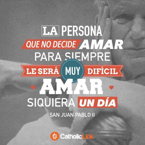 La persona que no decida amar para siempre… | San Juan Pablo II