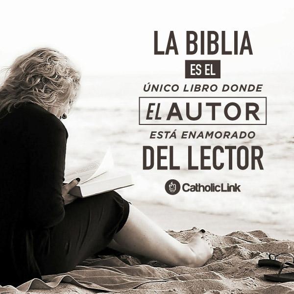 La Biblia es el único libro donde el Autor ama al lector