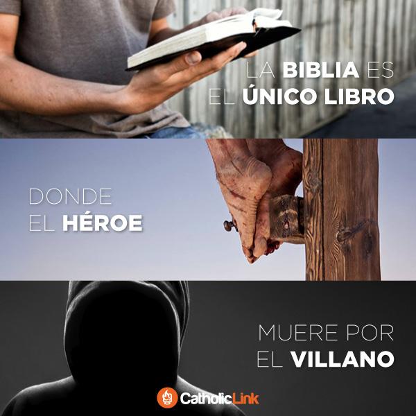 La Biblia es el único libro donde el héroe muere por el villano