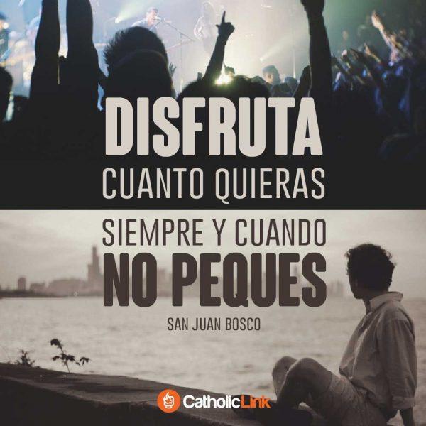 Disfruta cuanto quieras | San Juan Bosco