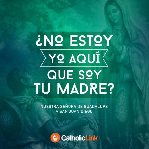 ¿No estoy yo aquí que soy tu Madre? | Virgen de Guadalupe