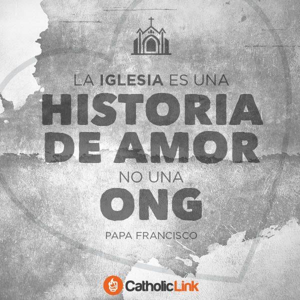 La Iglesia es una historia de amor, Papa Francisco