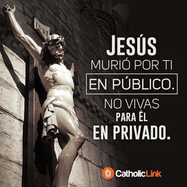 Jesús murió por ti en público, no vivas para Él en privado