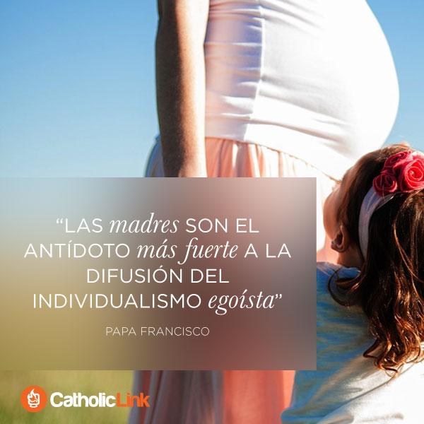 Las madres son el antídoto para el egoísmo | Papa Francisco