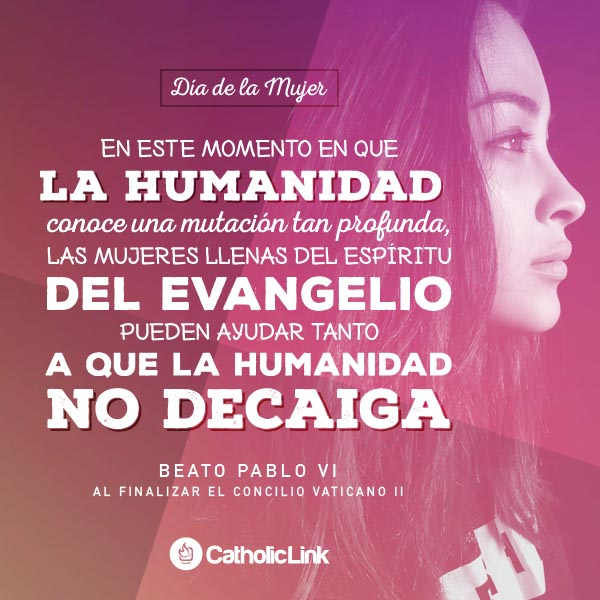 Las mujeres pueden ayudar a la humanidad, Pablo VI