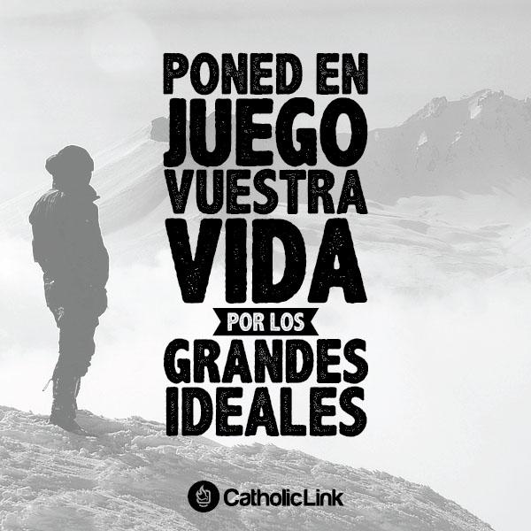 Poned en juego vuestra vida por los grandes ideales, Papa Francisco