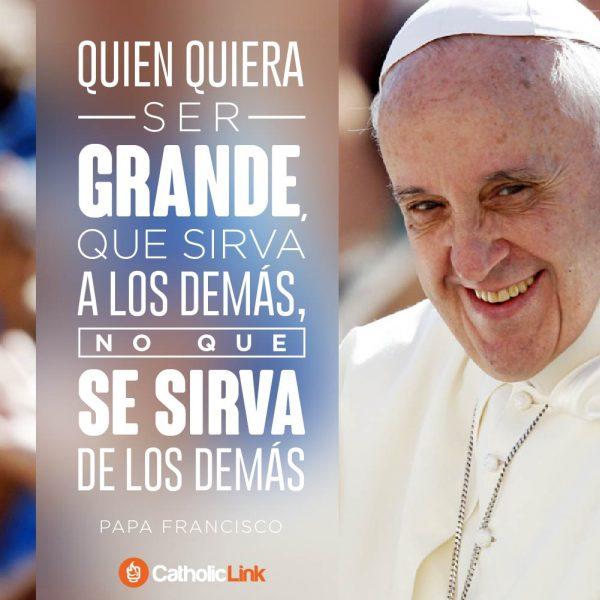 Quien quiera ser grande, que sirva a los demás | Papa Francisco