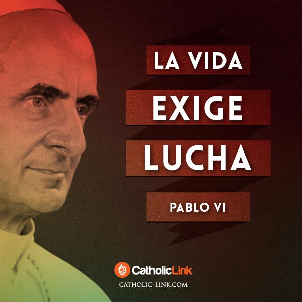 La vida exige lucha Pablo VI