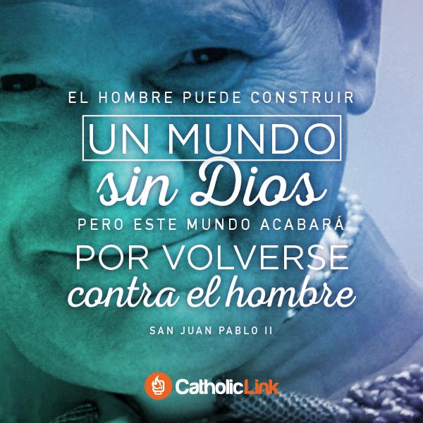 El hombre puede construir un mundo sin Dios, San Juan Pablo II