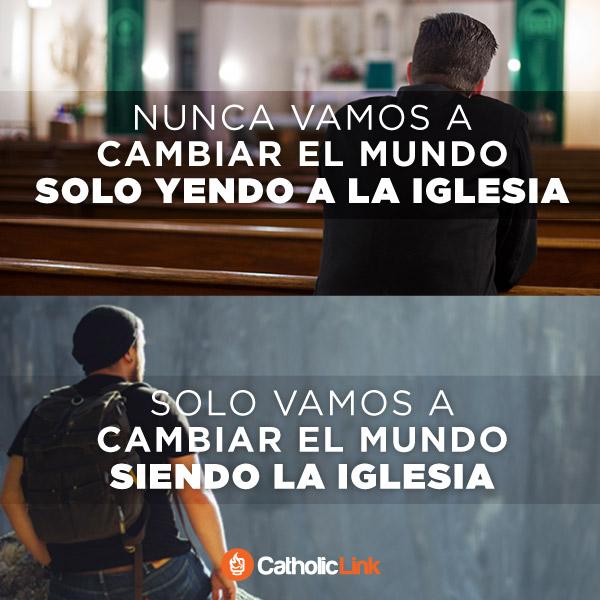 Nunca vamos a cambiar el mundo solo yendo a la iglesia