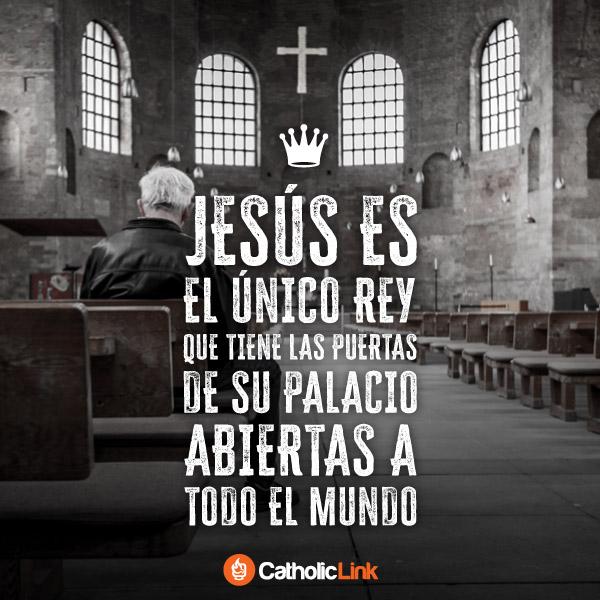 Jesús es el único rey que tiene abiertas las puertas de su palacio