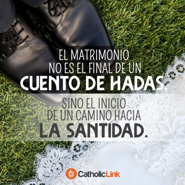El matrimonio es el inicio de un camino hacia la santidad