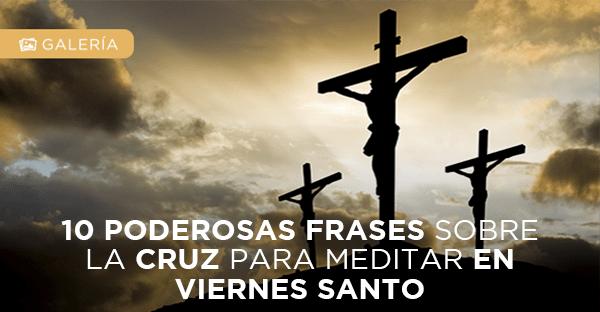 10 Frases Sobre La Cruz Para Meditar En Viernes Santo