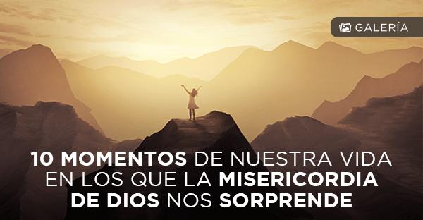 10 Momentos En Los Que La Misericordia De Dios Nos Sorprende