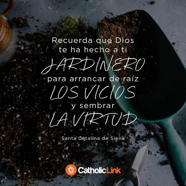 Dios te ha hecho jardinero | Santa Catalina de Siena