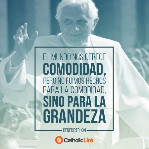 Fuimos hechos para la grandeza | Benedicto XVI