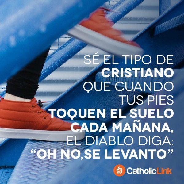 Sé el tipo de cristiano que cuando tus pies toquen el suelo…