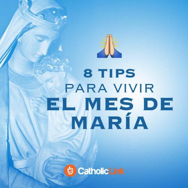 Galería: 8 tips para vivir mayo, mes de María