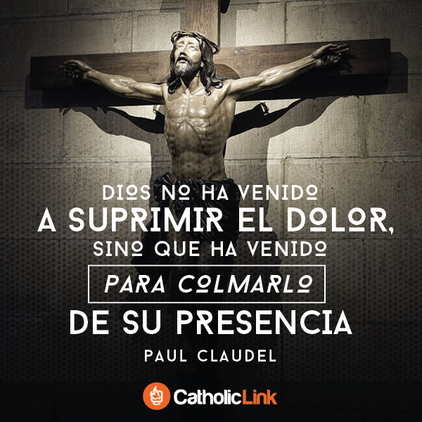 Dios no ha venido a suprimir el dolor | Paul Claudel