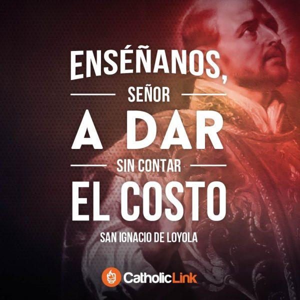Enséñanos, Señor, a dar sin contar el costo | San Ignacio de Loyola
