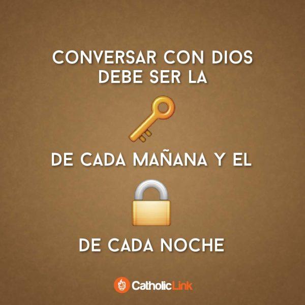 Conversar con Dios debe ser la llave de cada mañana