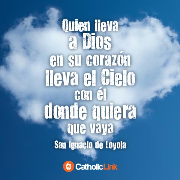 Quien lleva a Dios en su corazón, lleva el Cielo con él donde quiera que vaya