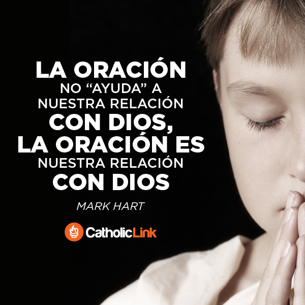 La oración es nuestra relación con Dios