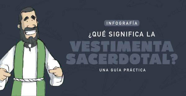 Infografía ¿Qué significa la vestimenta del sacerdote?