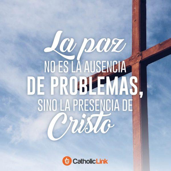 La paz no es la ausencia de problemas, sino la presencia de Cristo