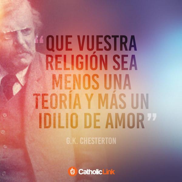 Que nuestra fe sea un idilio de amor | G.K. Chesterton