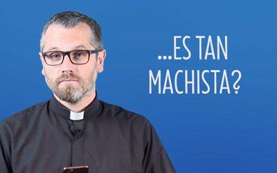 Machista, Seamos claros, ¿la Iglesia es machista? @Padre_seba
