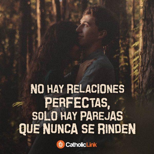 No hay relaciones perfectas, sino parejas que no se rinden