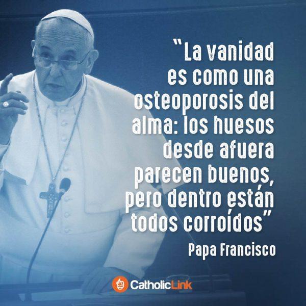 La vanidad es la osteoporosis del alma | Papa Francisco