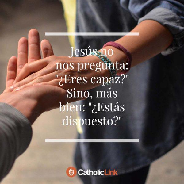 Dios nos pregunta: «¿Estás dispuesto?»