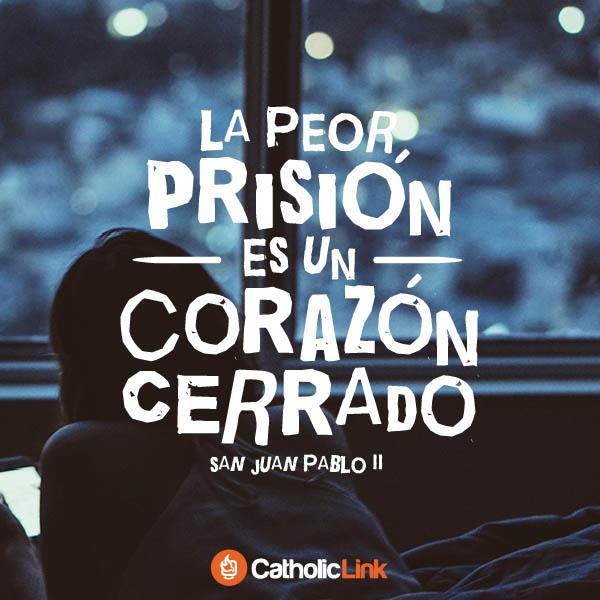 La peor prisión es un corazón cerrado | Juan Pablo II