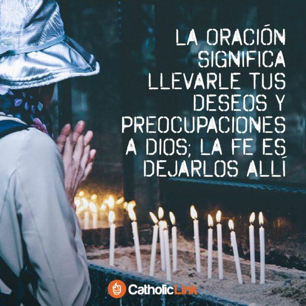 La oración significa llevarle tus deseos a Dios