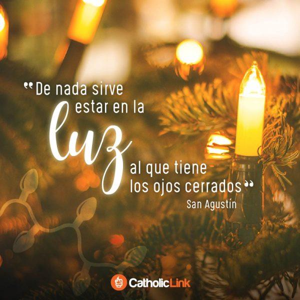 De nada sirve estar en la luz si… | San Agustín