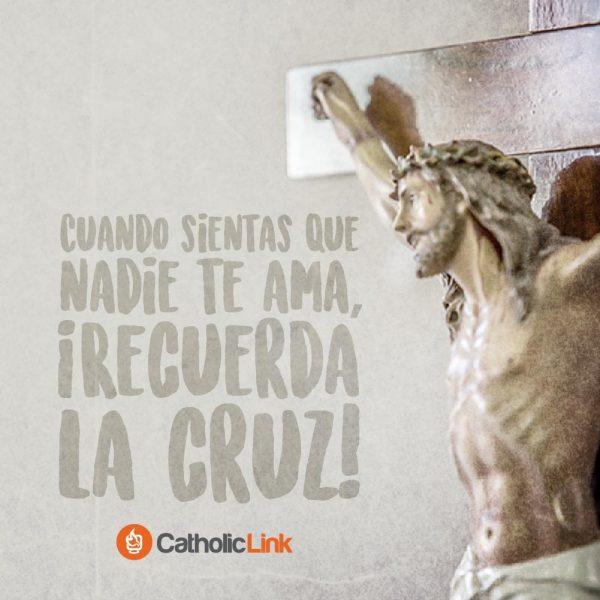 Cuando sientas que nadie te ama, ¡recuerda la Cruz!