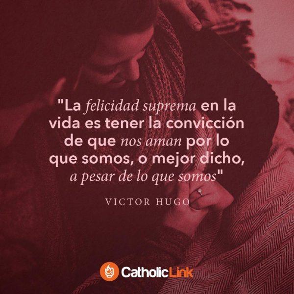 La máxima felicidad es sabernos amados | Víctor Hugo